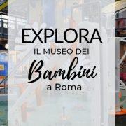 Explora Roma, le informazioni sul Museo dei Bambini